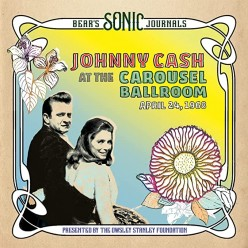 Bear's Sonic Journals: Johnny Cash at the Carousel Ballroom