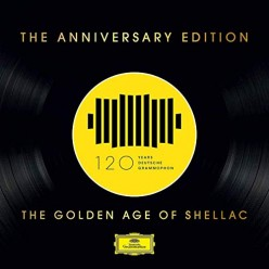 120 Years of Deutsche Grammophon - The Golden Age of Shellac (The Anniversary Edition)
