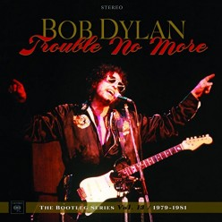 Bootleg Series 13: Trouble No More 1979-1981