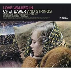 Love Walked In - Chet Baker And Strings
