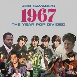 Jon Savage's 1967: The Year Pop Divided