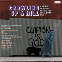 Crawling Up A Hill: A Journey Through The British Blues Boom 1966-71