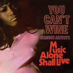 You Can't Wine + Music Alone Shall Live