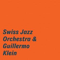Swiss Jazz Orchestra And Guillermo Klein
