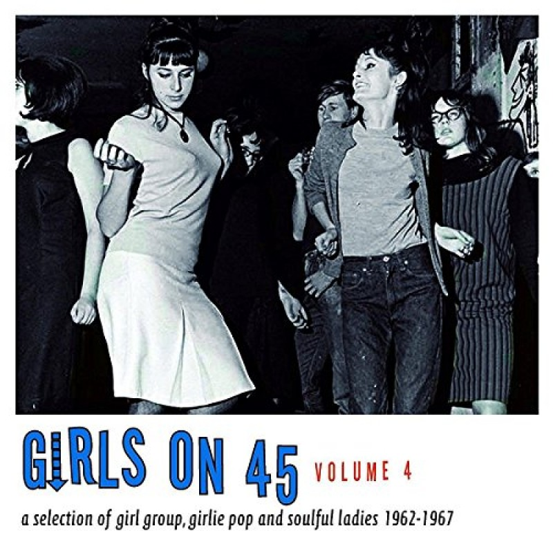 Girls On 45 Volume 4: 26 Girl Groups Girlie Pop And Soulful Ladies From 1962-1967
